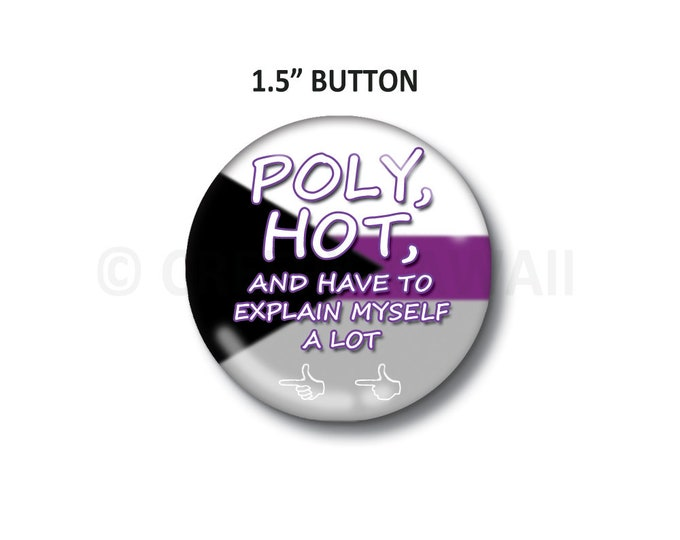 "Poly, Hot, and Have To Explain Myself A Lot - Demisexual Flag - 1.5"" Button"