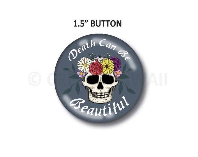 "Death Can Be Beautiful - 1.5"" Button"