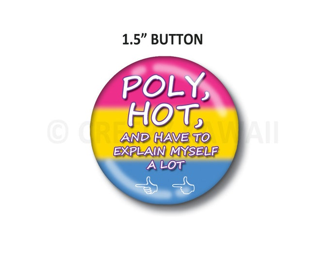 "Poly, Hot, and Have To Explain Myself A Lot - Pansexual Flag - 1.5"" Button"