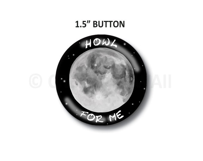 "Howl For Me - 1.5"" Button"