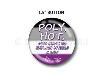 "Clearance! Poly, Hot, and Have To Explain Myself A Lot - Asexual Flag - 1.5"" Button"
