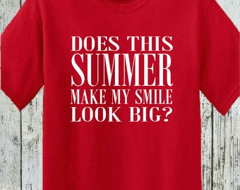 Does This Summer Make My Smile Look Big? Teacher Student Tshirt Shirt