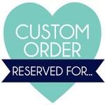 Custom for Tanya