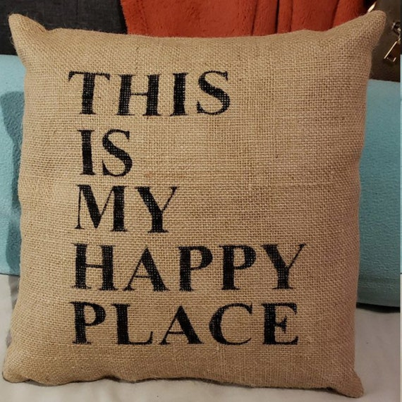 This Is My Happy Place Burlap Stuffed Pillow 14 X Etsy