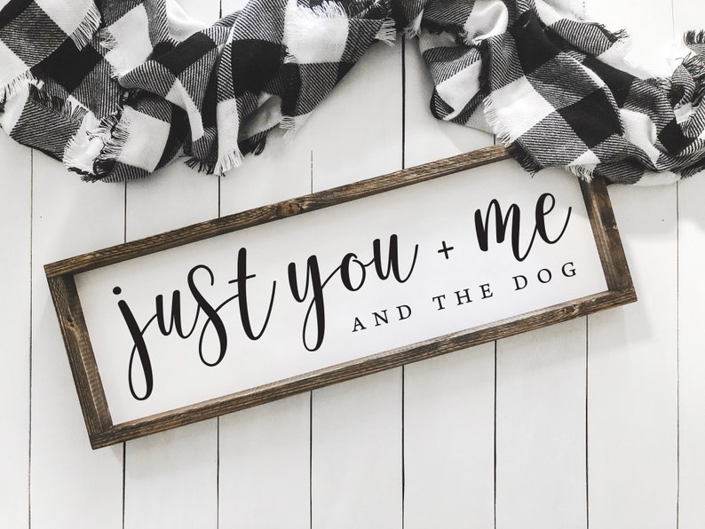 Just You Me and the Dog Sign  Farmhouse Sign  Just You Me image 0