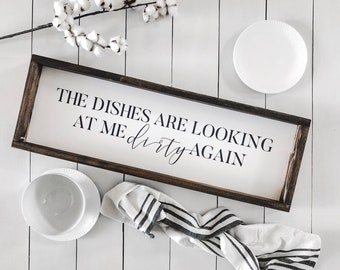 The Dishes are Looking at Me Dirty Again Sign | Farmhouse Kitchen Sign | Cook Gift | Housewarming Gift | Home Decor | Kitchen Decor Wall Art