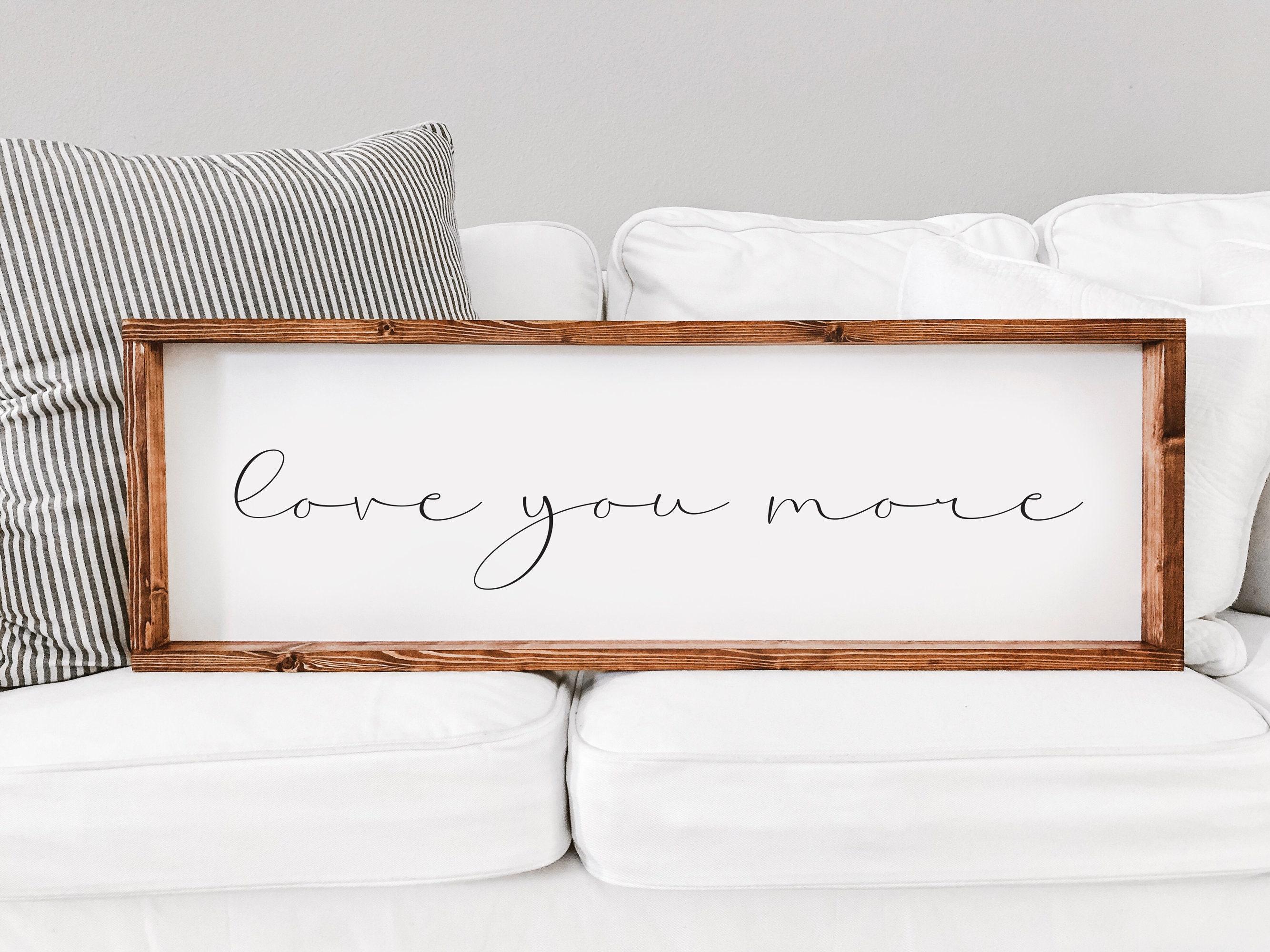 Love You More Farmhouse Sign Modern Farmhouse Master Bedroom Wall Art Farmhouse Decor Bedroom Decor Anniversary Gift Gift Her