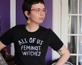 All of Us Feminist Witches Tshirt