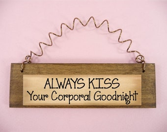 LITTLE WOOD SIGN Always Kiss Your Corporal Goodnight Home Decor Cute Gift Idea Army Mariens Military Police