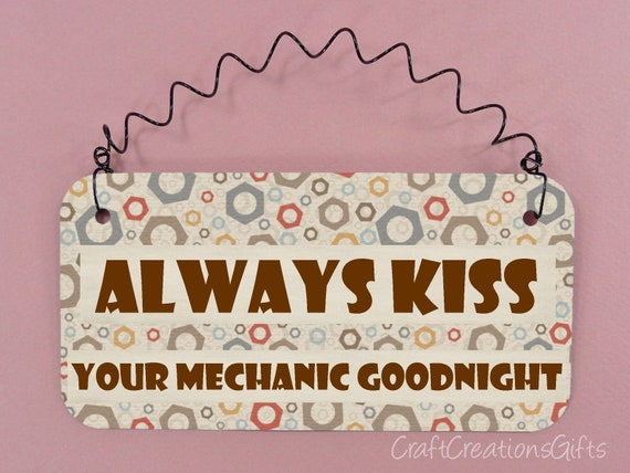 Sign Always Kiss Your Mechanic Goodnight Spouse Wife Etsy