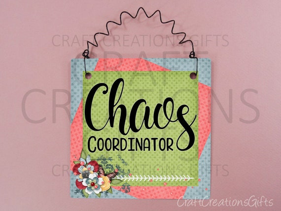 Small Metal Sign 5x5, Chaos Coordinator, Busy Mom Teacher Quotes Sayings  Phrases Wall Art Humorous Work Home Manager Team Coach Leader