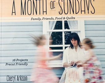 A Month of Sundays..Slow Down and Sew Book by Cheryl Arkison...16 Projects Precut Friendly...Quilt Patterns