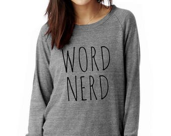 Word nerd Slouchy Pullover long sleeve Girls Ladies shirt screenprint Alternative Apparel