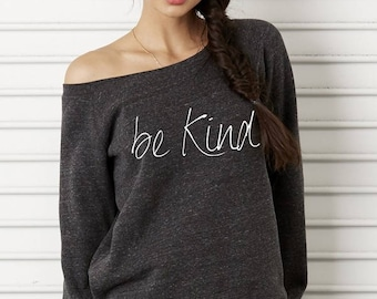 Be KIND Bella Wide neck Sweatshirt Off the shoulder slouchy long sleeve shirt screenprint