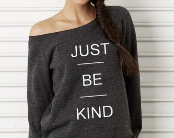 Just Be KIND Bella Wide neck Sweatshirt Off the shoulder slouchy long sleeve shirt screenprint