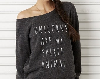 Unicorns are my Spirit Animal Bella Wide neck Sweatshirt Off the shoulder slouchy long sleeve shirt  screenprint