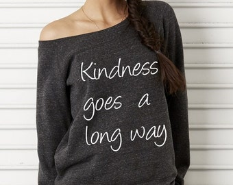 Kindness Goes a Long Way Bella Wide neck Sweatshirt Off the shoulder slouchy long sleeve shirt screenprint