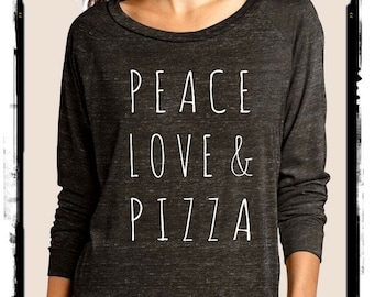 Peace Love & Pizza Slouchy Pullover long sleeve Ladies shirt, screenprint, Alternative, pizza shirt, pizza lover, eat pizza, gift for her