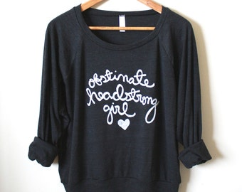 """Jane Austen Quote - """"Obstinate, headstrong girl""""- Pride and Prejudice - Jane Austen Sweatshirt - Slouchy Pullover. MADE TO ORDER"""