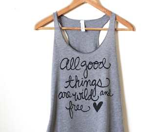 All good things are Wild and Free, Henry David Thoreau Quote, Racerback Tank. MADE TO ORDER