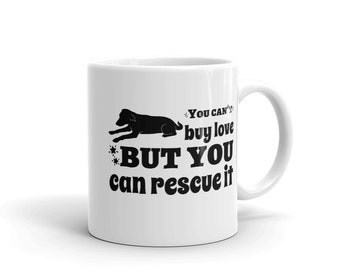 You Can't Buy Love But You Can Rescue It Dog Lovers Mug