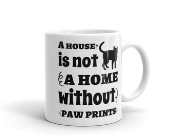 A House Is Not A Home Without Paws Cat Lovers Mug