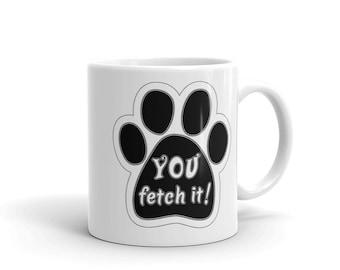 YOU Fetch It Coffee Mug