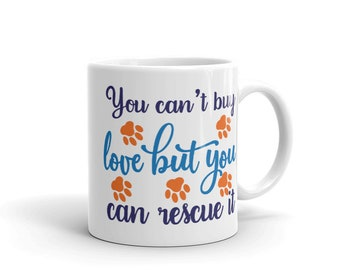 You Can't Buy Love But You Can Rescue It Mug