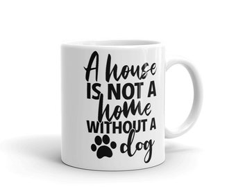 A House Is Not A Home Without A Dog Pet Lovers Mug