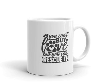 You Can't Buy Love But You Can Rescue It Pet Lovers Mug