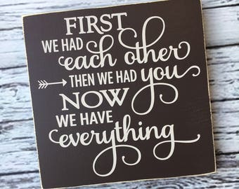 First we had each other then we had you now we have everything | first we had each other | sign | wall art | nursery decor sign | Style#HM83