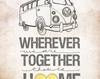 VW Bus- Wherever We Are Together Home Series- Beautifully textured cotton canvas art print. Order as an 8x10 11x14 or 16x20 size.