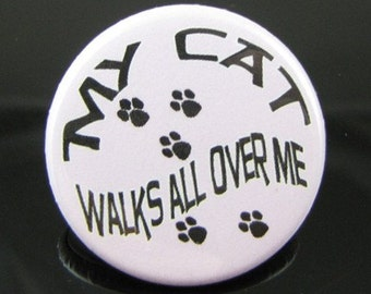 My Cat Walks All Over Me Pet Lover - 1.25 inch - Pinback Buttons