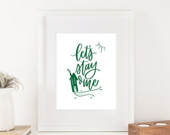Let's Stay Home Printable -Hand Lettered  - Wall Art for Farmhouse style or Home Decor Print