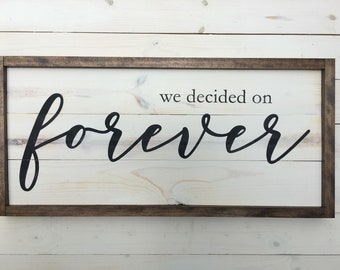 We Decided on Forever Distressed Wood Sign | Wedding Gift Sign | Painted Wood Sign | Anniversary Gift | Farmhouse Decor | Vintage Wedding