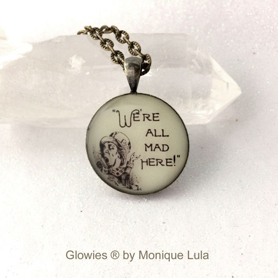 """We're All Mad Here Alice in Wonderland quote glow in the dark Hatter 1"""" pendant Through Looking Glass"""