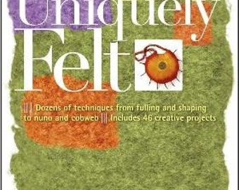 Uniquely Felt Book by Christine White - Paperback Felting Book with Nuno, Wet, and Needle Felting Instructions - 9781580176736