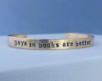 Boys in books are better cuff bracelet / hand stamped cuff / Book jewelry / Reading fan / Bibliophile / Jewelry for book fans / Custom cuff