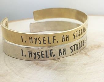 I, myself, am strange and unusual - hand stamped cuff bracelet in your choice of metals; sterling, aluminum, brass or copper