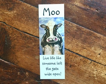Bookmark - 'Moo...Live life like someone left the gate wide open'