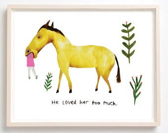 Art, Humor, Horse, Love, Poster, Animals, Couple, Plants, Animal Lover, Quirky, He Loved Her Too Much- Fine Art Print