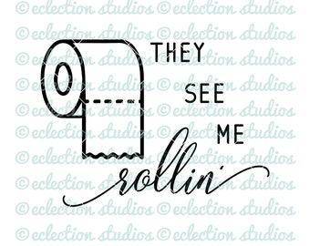 Bathroom sign SVG, They See Me Rollin', toilet paper roll, farmhouse, SVG, DXF, eps, jpg, png file for silhouette/cricut die cutting machine