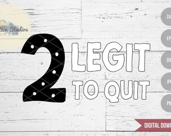 Two Legit to Quit, 2 Legit to Quit second birthday design, boy birthday, SVG file for silhouette or cricut die cutting machine