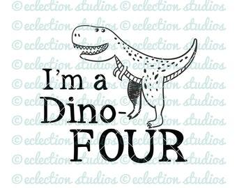 I'm A Dino-FOUR, dinosaur fourth birthday, 4th birthday SVG, boy shirt design SVG file for silhouette or cricut die cutting machine