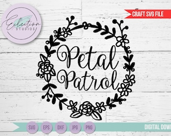 Petal Patrol SVG, DXF, eps, jpg, png files with wreath design, word art for wedding or engagement party, cut file for silhouette or cricut