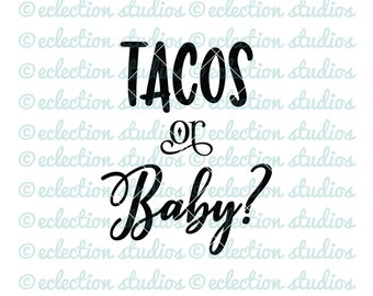 Tacos or Baby? SVG, Pregnancy Announcement, Cinco de Mayo, Taco Tuesday, SVG, DXF, eps, jpg, png for silhouette/cricut die cutting machine