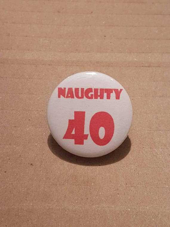 Birthday Badge 40th Gift Fortieth Forty