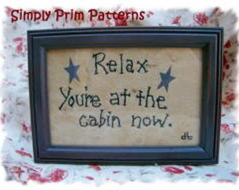 E-pattern -Relax you're at the Cabin Now-  Primitive Stitchery epattern