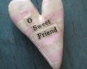 O Sweet Friend -- a hand sculpted magnet