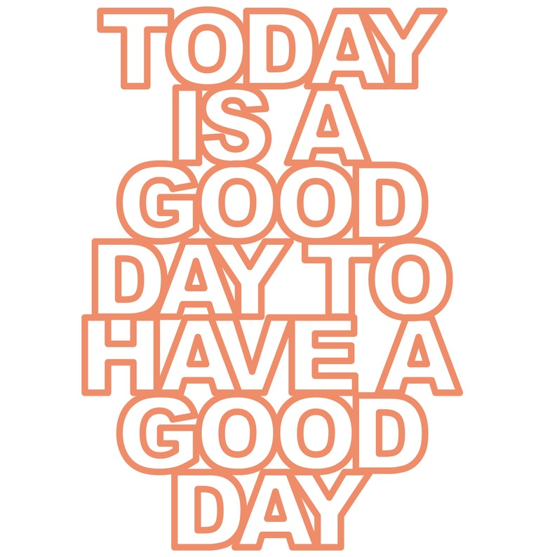 Today is a Good Day to Have a Good Day Cut File .SVG .DXF .PNG image 0